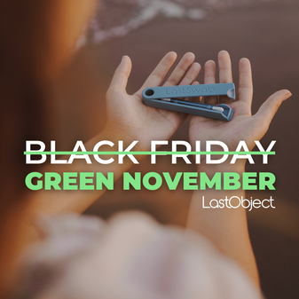 Last Object Black Friday Sale - Code TRIPDONTFALL - Green November Plastic Clean Up With Each Purchase